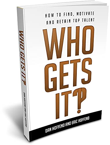 Who Gets It?!: How To Find, Motivate and Retain Top Talent