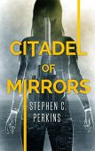 Citadel of Mirrors Stephen Perkins