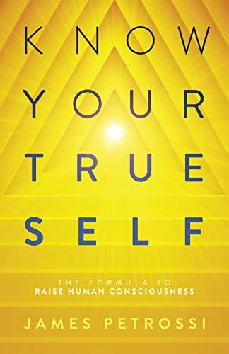 Know Your True Self: The Formula to Raise Human Consciousness
