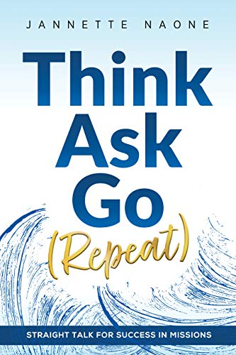 Think, Ask, Go (Repeat): Straight Talk for Success in Missions