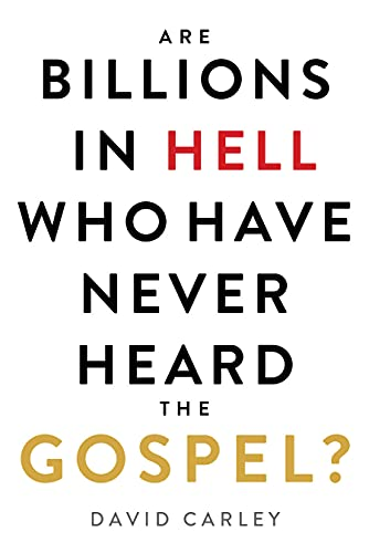 ARE BILLIONS IN HELL WHO HAVE NEVER HEARD THE GOSPEL?