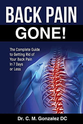 BACK PAIN GONE!: The Complete Guide to Getting Rid Of Your Back Pain in 7 Days or Less.