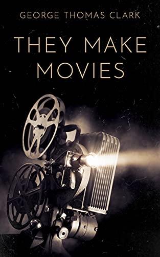 They Make Movies George Thomas Clark