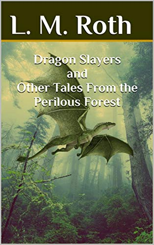 Dragon Slayers and Other Tales From the Perilous Forest