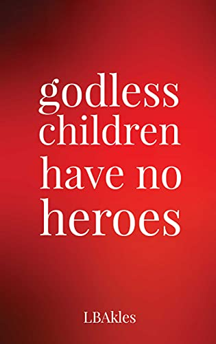 """""""godless children have no heroes"""""""