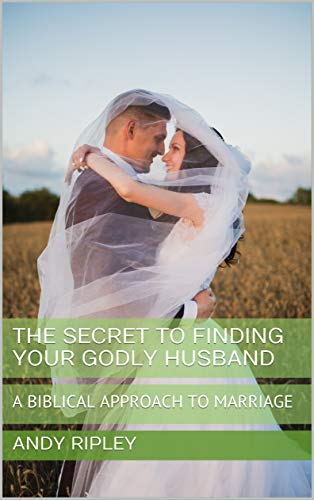 THE SECRET TO FINDING YOUR GODLY HUSBAND: