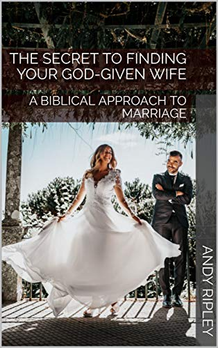 THE SECRET TO FINDING YOUR GOD-GIVEN WIFE