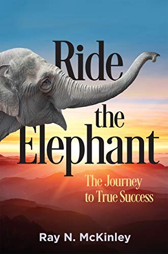 Ride the Elephant: The Journey to True Success