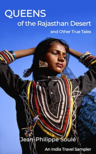 Queens of the Rajasthan Desert and Other True Tales: An India Travel Sampler