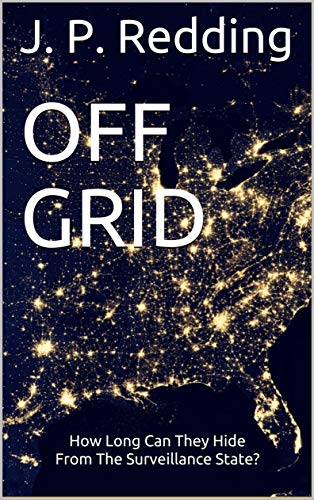 OFF GRID: How Long Can They Hide From The Surveillance State?