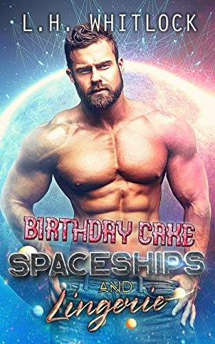 Birthday Cake, Space Ships and Lingerie