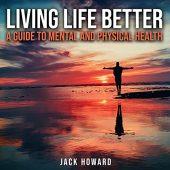 Living Life Better Jack Howard