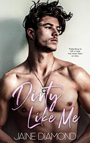 Dirty Like Me (Dirty, Book 1)