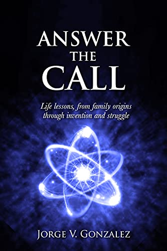Answer the Call: Life Lessons From Family Origins Through Invention and Struggle