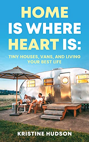 Home is Where Heart Is: Tiny Houses, Vans, and Living Your Best Life