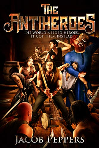 The Antiheroes: The world needed heroes...it got them instead.