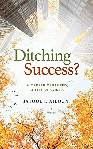 Ditching Success? : A Career Ventured; A Life Regained