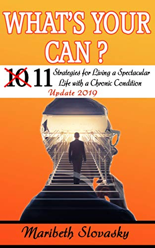 What's Your Can? 11 Strategies for Living a Spectacular Life with a Chronic Condition