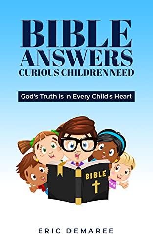 Bible Answers Curious Children Need: God's Truth is is Every Child's Heart