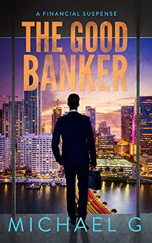 The Good Banker: A Financial Suspense