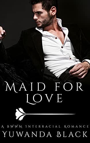 Maid for Love: A Contemporary BWWM Romance