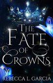 Fate of Crowns Rebecca L. Garcia