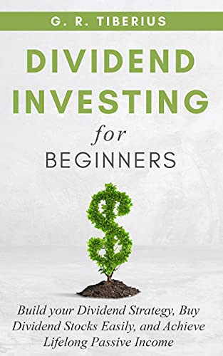 DIVIDEND INVESTING FOR BEGINNERS: Build your Dividend Strategy, Buy Dividend Stocks Easily, and Achieve Lifelong Passive Income (BONUS: Living Off Your Dividends; What are REITS & Other Instruments?)