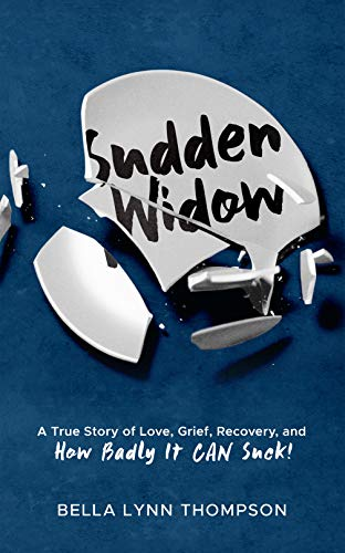 Sudden Widow, A True Story of Love, Grief, Recovery, and How Badly It CAN Suck!