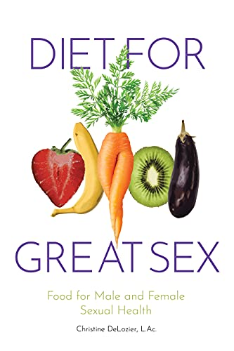 Diet for Great Sex: Food for Male and Female Sexual Health