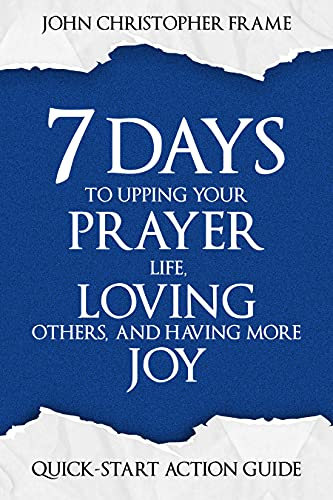 7 Days to Upping Your Prayer Life, Loving Others, and Having More Joy