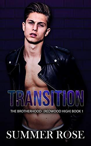 Transition: A Dark High School Romance The Brotherhood- (Redwood High) Book 1