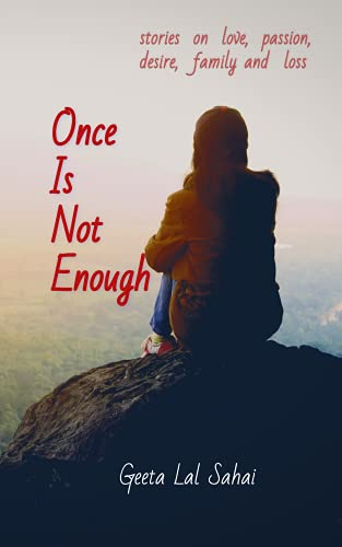 Once is Not Enough: Stories on love, passion, desire, family and loss