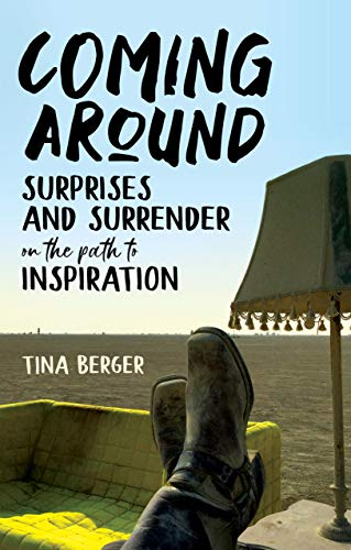 Coming Around: Surprises and Surrender on the Path to Inspiration