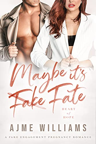 Maybe It's Fate: A Fake Engagement Pregnancy Romance (Heart of Hope)