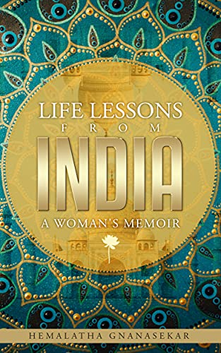 LIFE LESSONS FROM INDIA - A WOMAN'S MEMOIR