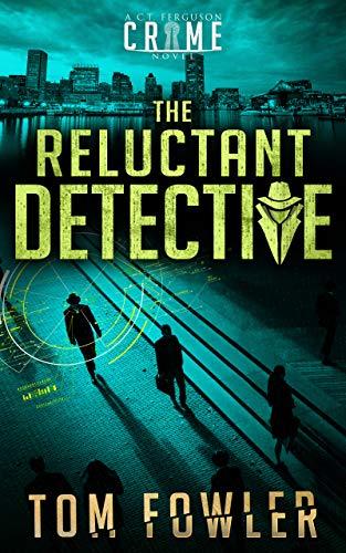 The Reluctant Detective: A C.T. Ferguson Crime Novel