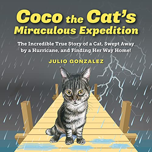 Coco the Cat's Miraculous Expedition: The Incredible True Story of a Cat, Swept Away by a Hurricane, and finding Her Way Back Home