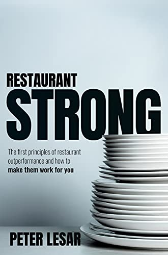 Restaurant Strong: First Principles of Restaurant Outperformance and How to Make Them Yours
