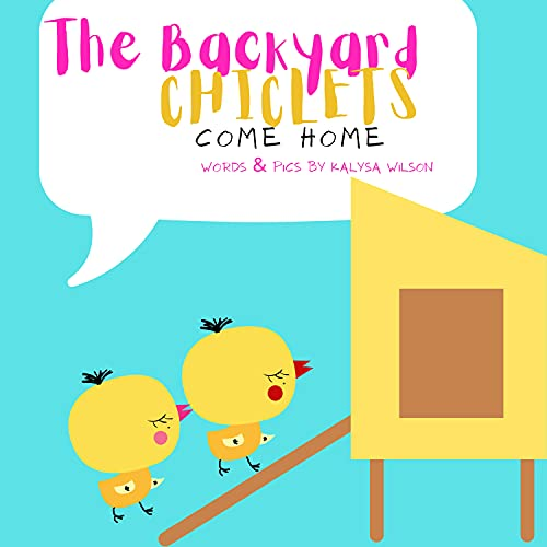 The Backyard Chiclets Come Home