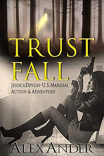 Trust Fall: A Fast-Paced Action Thriller (Jessica Devlin - U.S. Marshal Action & Adventure Book #1)