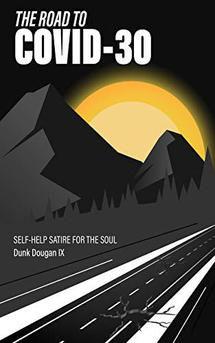 The Road To COVID-30: Self-Help Satire For The Soul