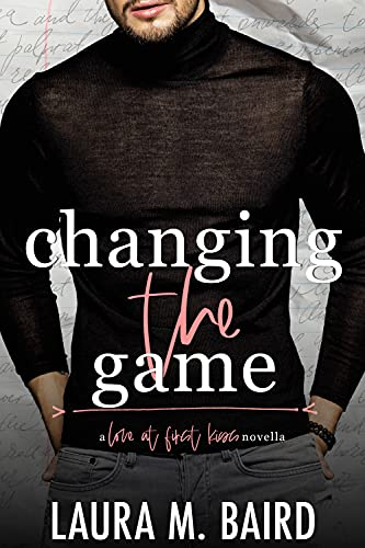 """Changing the Game: A Second Chance """"Love At First Kiss"""" College Romance"""