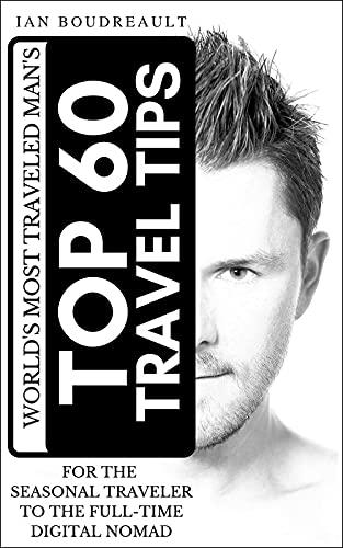 The World's Most Traveled Man's TOP 60 TRAVEL TIPS