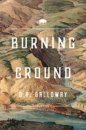 Burning Ground: A historical fiction novel of adventure, tragedy, and romance in the early days of Yellowstone