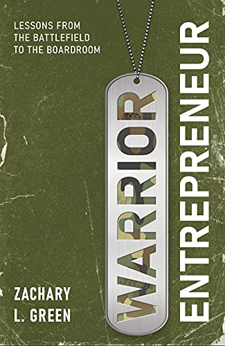 Warrior Entrepreneur: Lessons From The Battlefield To The Boardroom