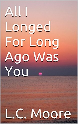 All I Longed For Long Ago Was You