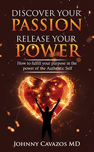 Discover Your Passion, Release Your Power: How To Fulfill Your Purpose In the Power of the Authentic Self (Authentic Self Series Book 2)