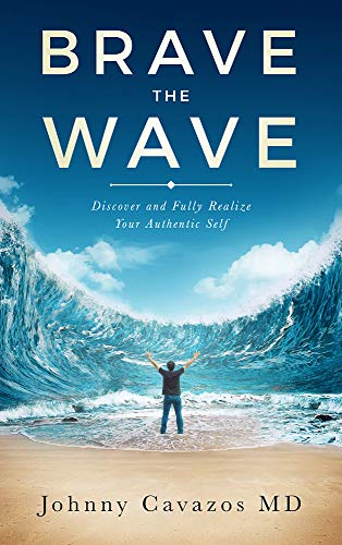 Brave The Wave: Discover and Fully Realize Your Authentic Self (Authentic Self Series Book 1)