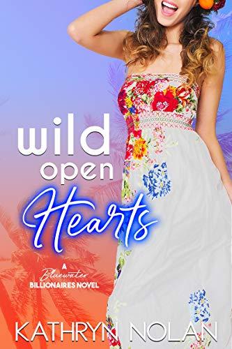 Wild Open Hearts: A Bluewater Billionaires Romantic Comedy