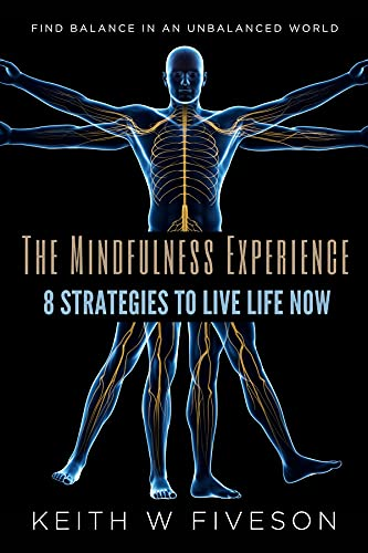 FIND BALANCE IN AN UNBALANCED WORLD - The Mindfulness Experience - 8 Strategies to Live Life Now